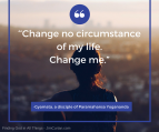 change-no-circumstance-of-my-life-change-me